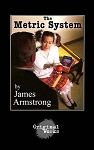 THE METRIC SYSTEM by James Armstrong