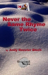 NEVER THE SAME RHYME TWICE by Andy Rooster Bloch