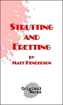 STRUTTING AND FRETTING by Matt Henderson