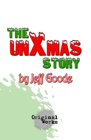 """THE UNXMAS STORY"" by Jeff Goode"