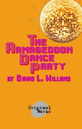 """THE ARMAGEDDON DANCE PARTY"" by David L. Williams"