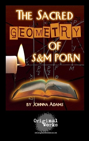 """THE SACRED GEOMETRY OF S&M PORN"" by Johnna Adams"