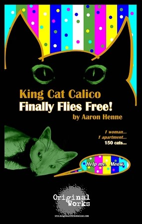 """KING CAT CALICO FINALLY FLIES FREE"" by Aaron Henne"
