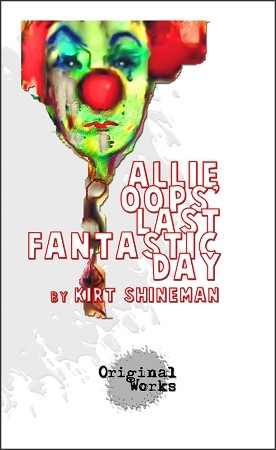 ALLIE OOPS' LAST FANTASTIC DAY by Kirt Shineman