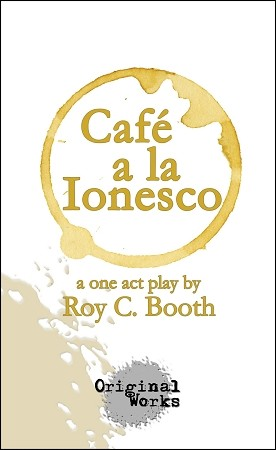 CAFE A LA IONESCO by Roy C. Booth