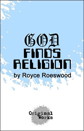 GOD FINDS RELIGION by Royce Roeswood
