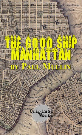 THE GOOD SHIP MANHATTAN by Paul Mullin