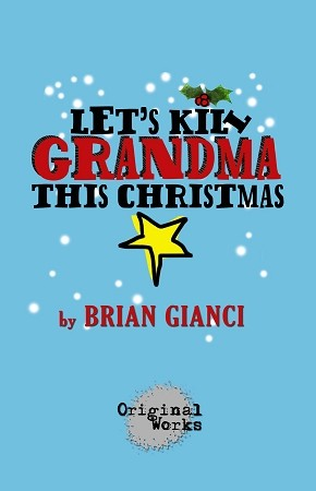 """LET'S KILL GRANDMA THIS CHRISTMAS"" by Brian Gianci"