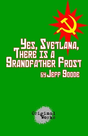 """YES, SVETLANA, THERE IS A GRANDFATHER FROST"" by Jeff Goode"